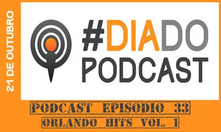 PODCAST EP. 33 – Especial DIA DO PODCAST: Orlando Hits Vol. 1
