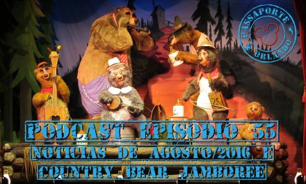 PODCAST EP. 55 – Notícias de Agosto de 2016 e Country Bear Jamboree