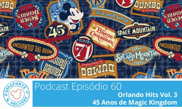 PODCAST EP. 60 – Orlando Hits Vol. 3 – 45 Anos de Magic Kingdom
