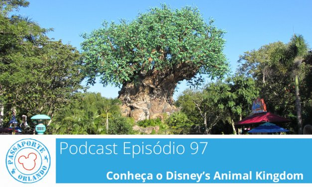 PODCAST EP. 97 – Conheça o Disney's Animal Kingdom