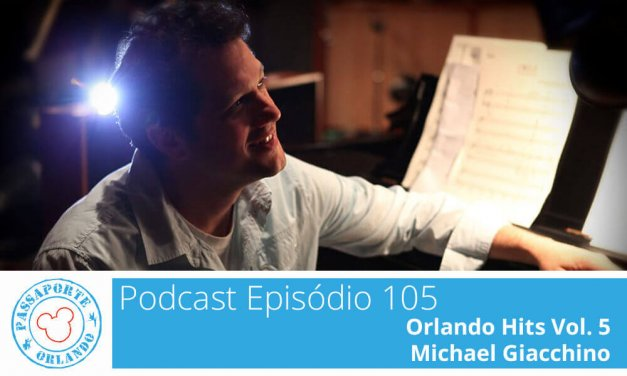 PODCAST EP. 105 – Orlando Hits Vol. 5 – Michael Giacchino