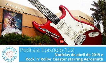 PODCAST EP. 122 – Notícias de Abril de 2019 e Rock 'n' Roller Coaster starring Aerosmith