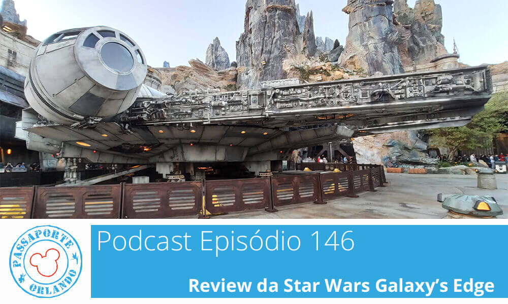 PODCAST EP. 146 – review da Star Wars Galaxy's Edge