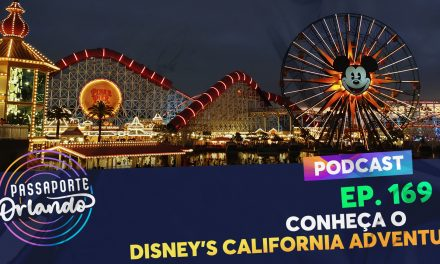 PODCAST Ep. 169 – Conheça o Diseney's California Adventure