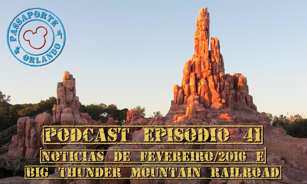 PODCAST EP. 41 – Notícias de Fevereiro de 2016, Impostos e Big Thunder Mountain Railroad