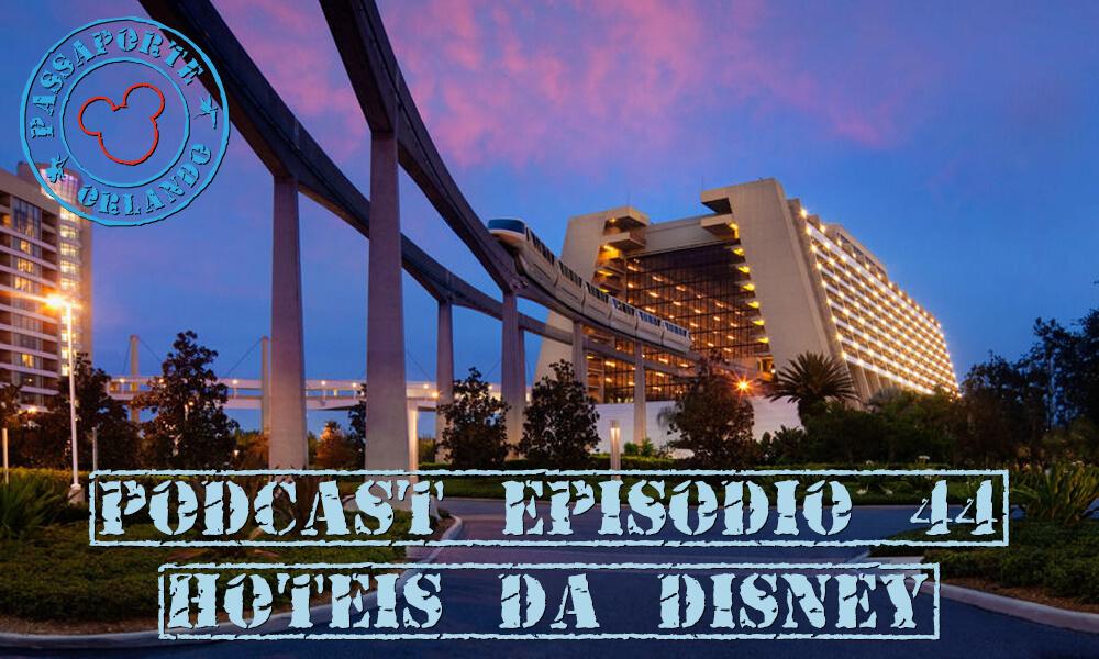 PODCAST EP. 44 – Hotéis da Disney em Orlando