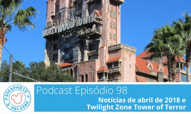 PODCAST EP. 98 – Notícias de Abril de 2018 e Twilight Zone Tower of Terror