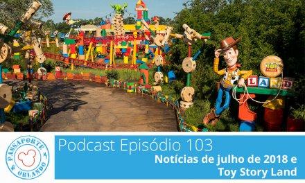 PODCAST EP. 103 – Notícias de Julho de 2018 e Toy Story Land