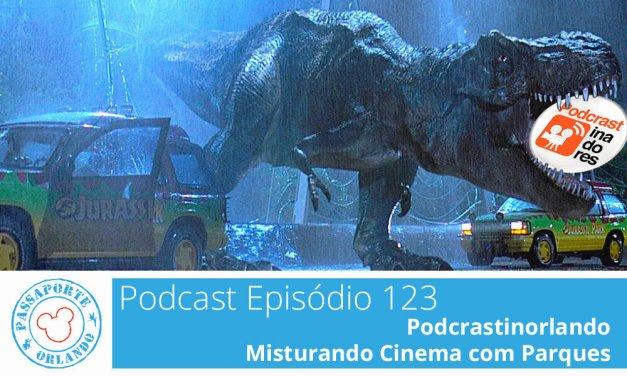 PODCAST EP. 123 – Podcrastinorlando: Misturando Cinema com Parques