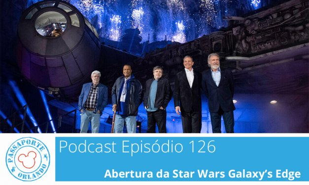 PODCAST EP. 126 – Abertura da Star Wars Galaxy's Edge