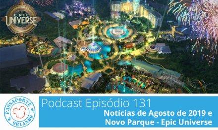 PODCAST EP. 131 – Notícias de Agosto de 2019 e Novo Parque – Epic Universe