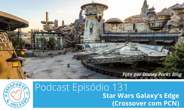 PODCAST EP. 132 – Star Wars Galaxy's Edge (Crossover com PCN)
