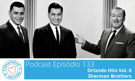PODCAST EP. 133 – Orlando Hits Vol. 6 – Sherman Brothers