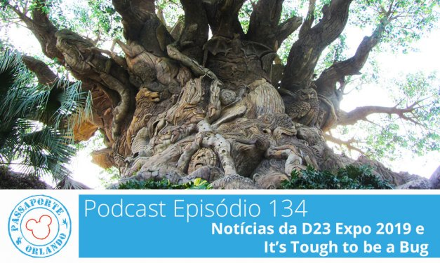 PODCAST EP. 134 – Notícias da D23 Expo 2019 e It's Tough to be a Bug